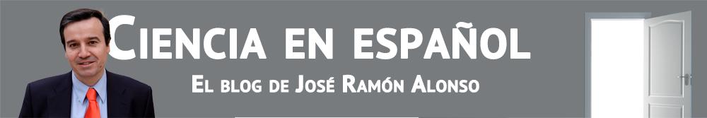Ciencia en español. El blog de José Ramón Alonso